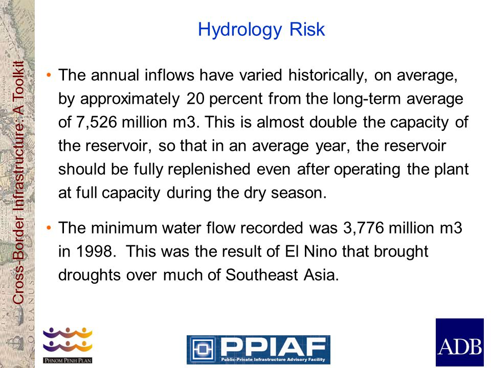 Cross-Border Infrastructure: A Toolkit Hydrology Risk The annual inflows have varied historically, on average, by approximately 20 percent from the long-term average of 7,526 million m3.
