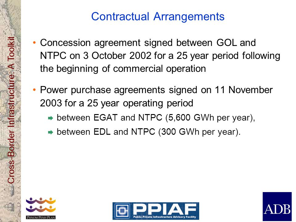Cross-Border Infrastructure: A Toolkit Contractual Arrangements Concession agreement signed between GOL and NTPC on 3 October 2002 for a 25 year perio