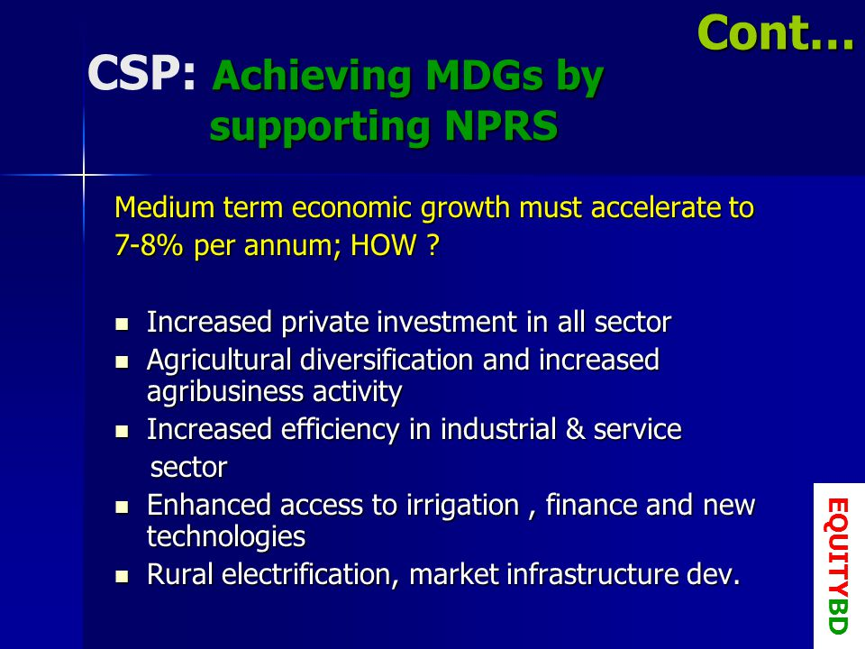 Achieving MDGs by supporting NPRS CSP: Achieving MDGs by supporting NPRS Medium term economic growth must accelerate to 7-8% per annum; HOW .