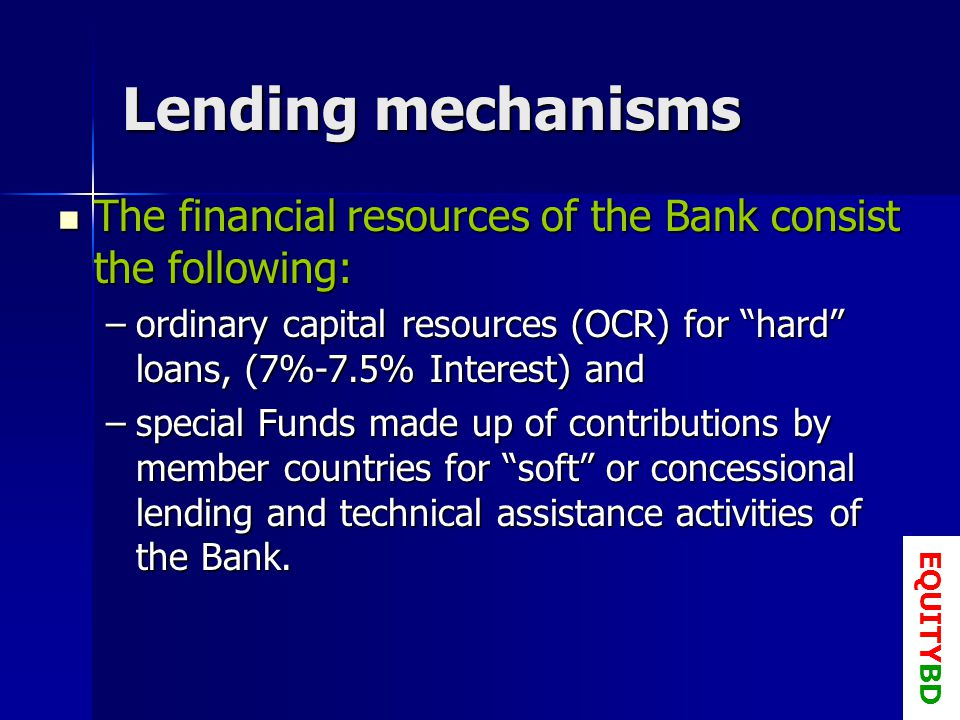 Lending Country Assistance Country Assistance –Loans and technical assistance (Earlier CAS now they produce CSP) Programmes ( GMS and SASEC etc.) Programmes ( GMS and SASEC etc.) Guarantees Guarantees EQUITYBD