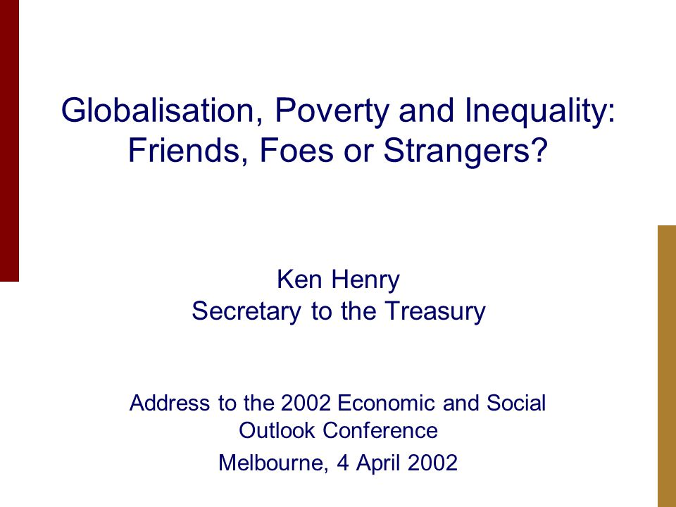 Globalisation, Poverty and Inequality: Friends, Foes or Strangers.