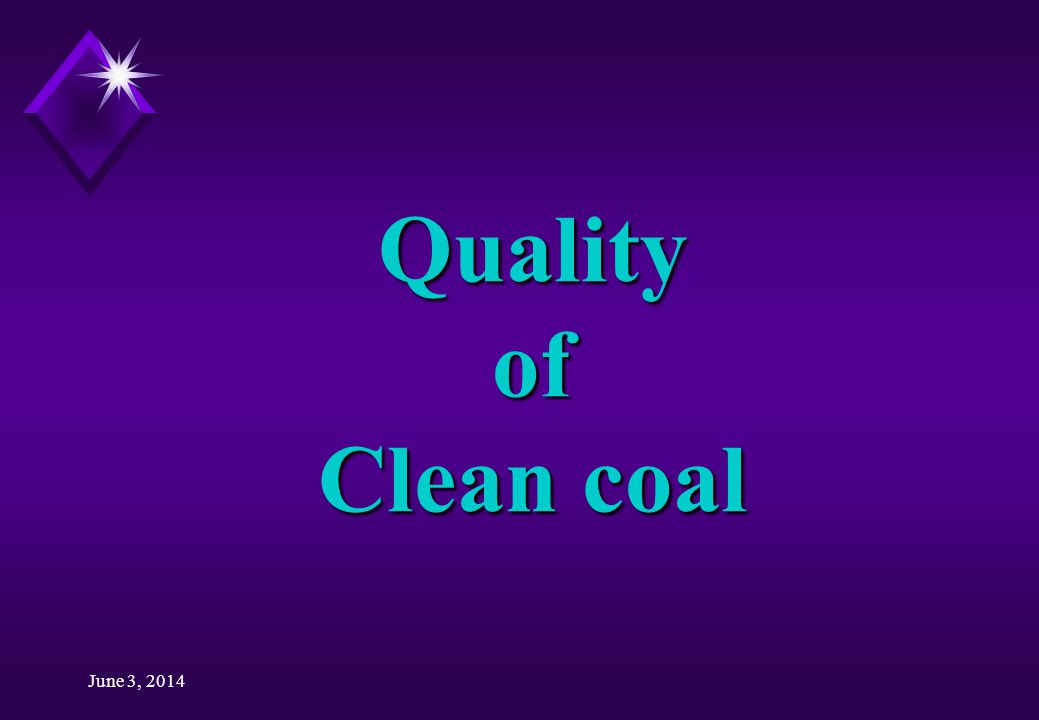 June 3, 2014 Quality of Clean coal