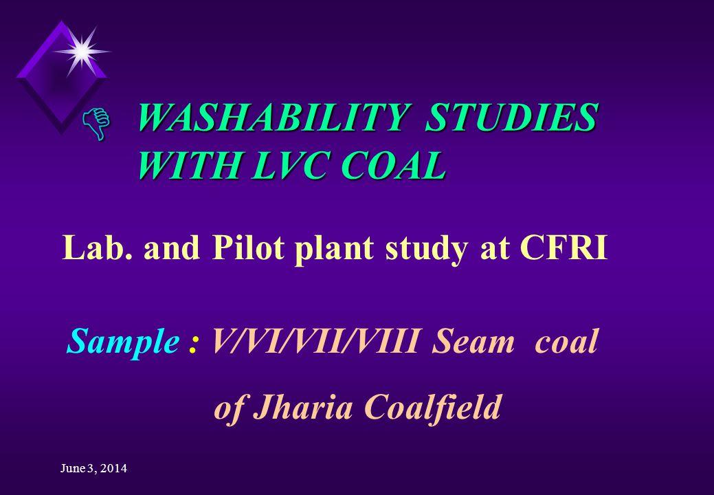 June 3, 2014 WASHABILITY STUDIES WITH LVC COAL Lab.