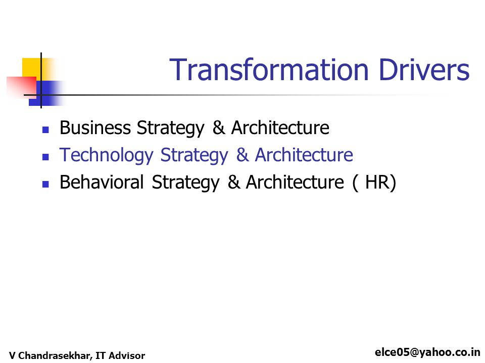 elce05@yahoo.co.in V Chandrasekhar, IT Advisor Transformation Drivers Business Strategy & Architecture Technology Strategy & Architecture Behavioral S