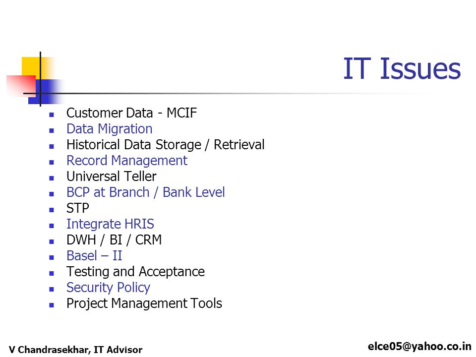 elce05@yahoo.co.in V Chandrasekhar, IT Advisor IT Issues Customer Data - MCIF Data Migration Historical Data Storage / Retrieval Record Management Uni
