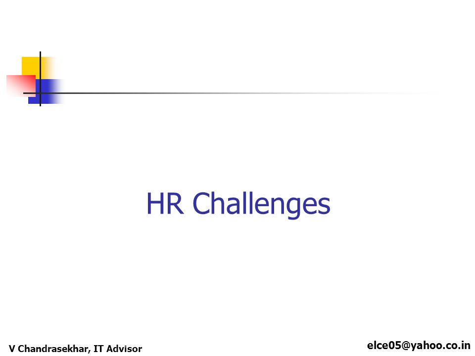 elce05@yahoo.co.in V Chandrasekhar, IT Advisor HR Challenges