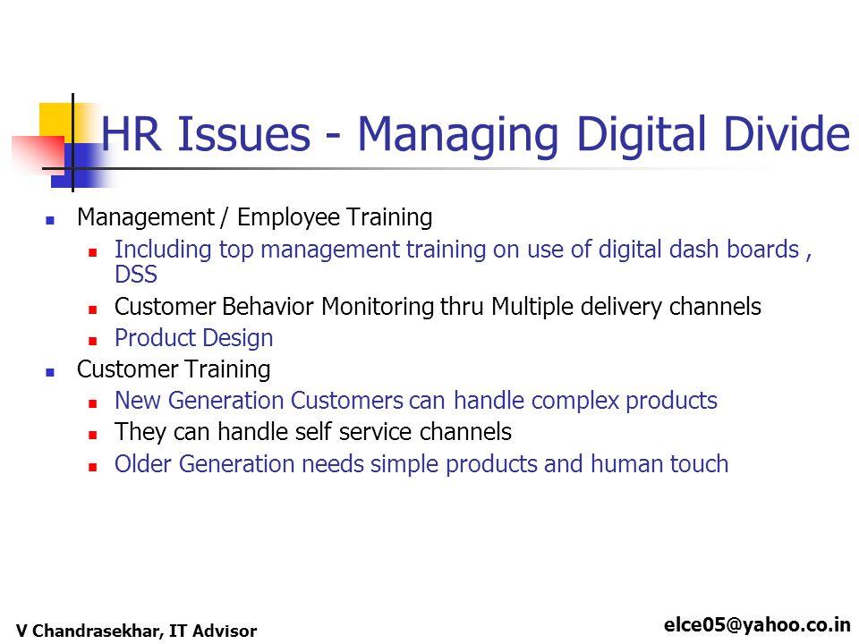 elce05@yahoo.co.in V Chandrasekhar, IT Advisor HR Issues - Managing Digital Divide Management / Employee Training Including top management training on