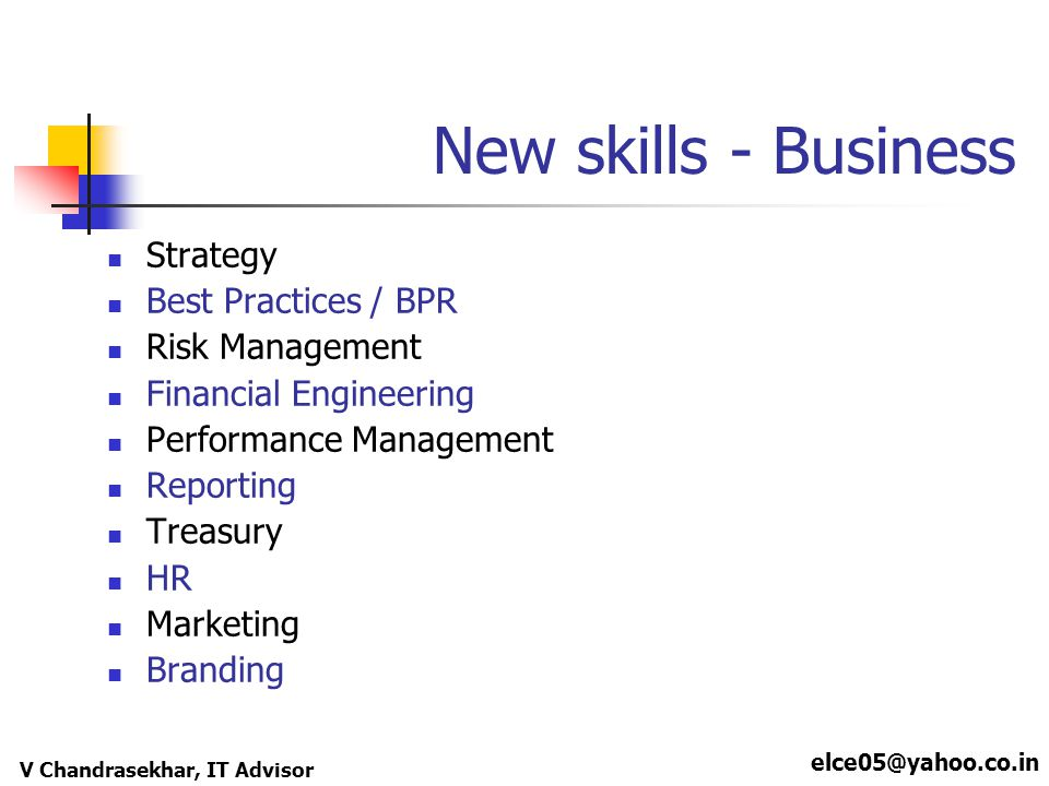 elce05@yahoo.co.in V Chandrasekhar, IT Advisor New skills - Business Strategy Best Practices / BPR Risk Management Financial Engineering Performance M