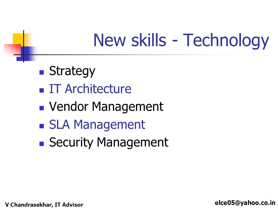elce05@yahoo.co.in V Chandrasekhar, IT Advisor New skills - Technology Strategy IT Architecture Vendor Management SLA Management Security Management