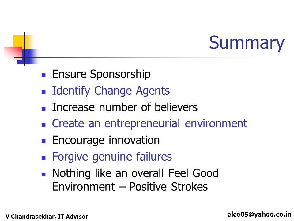 elce05@yahoo.co.in V Chandrasekhar, IT Advisor Summary Ensure Sponsorship Identify Change Agents Increase number of believers Create an entrepreneuria