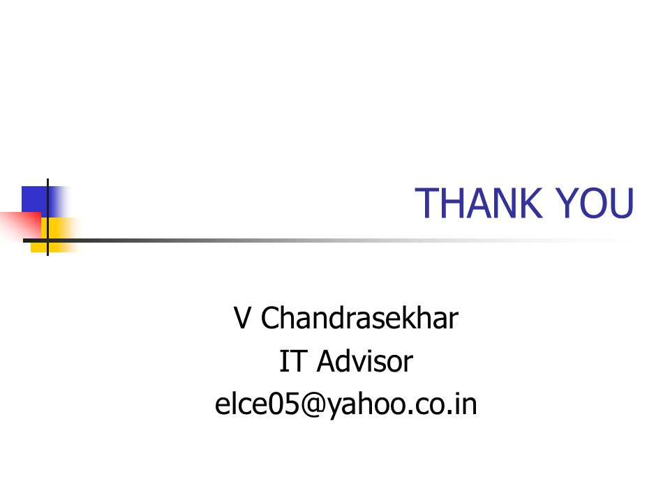 V Chandrasekhar IT Advisor elce05@yahoo.co.in THANK YOU