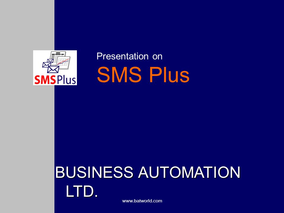 www.batworld.com Presentation on SMS Plus BUSINESS AUTOMATION LTD.