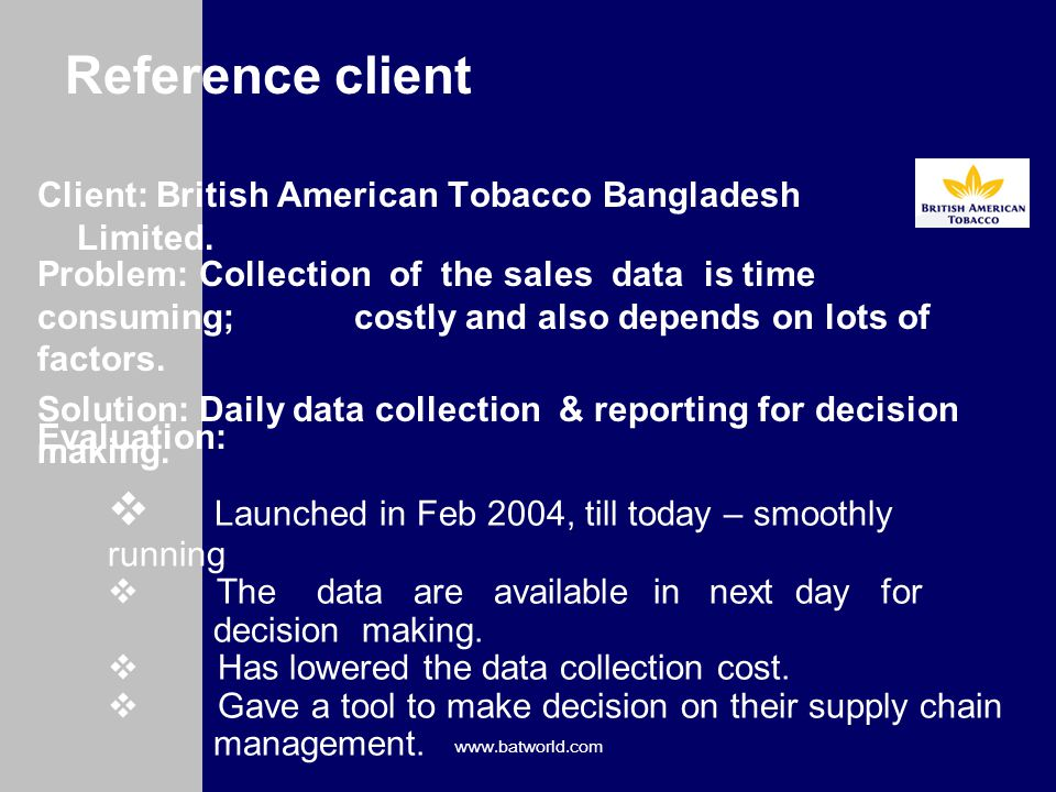 www.batworld.com Reference client Client: British American Tobacco Bangladesh Limited.