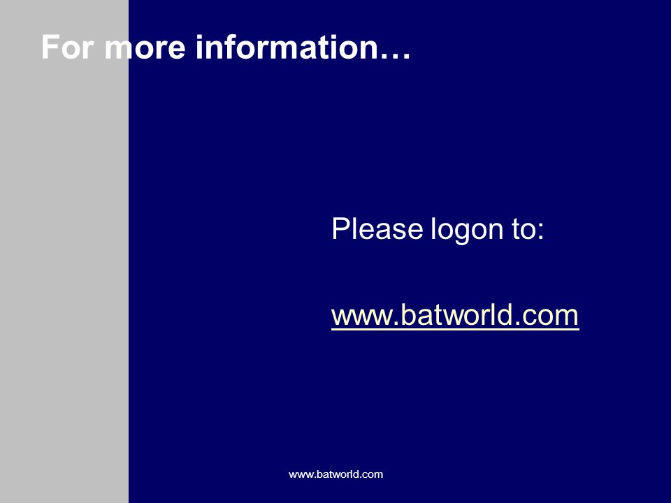 www.batworld.com For more information… Please logon to: www.batworld.com