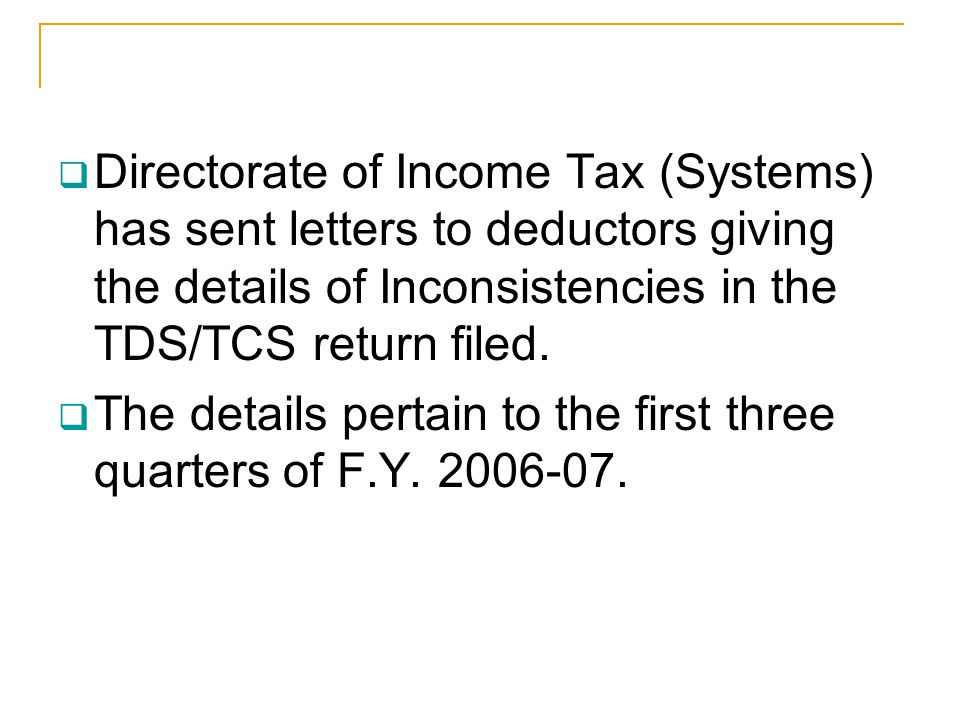 Directorate of Income Tax (Systems) has sent letters to deductors giving the details of Inconsistencies in the TDS/TCS return filed. The details perta