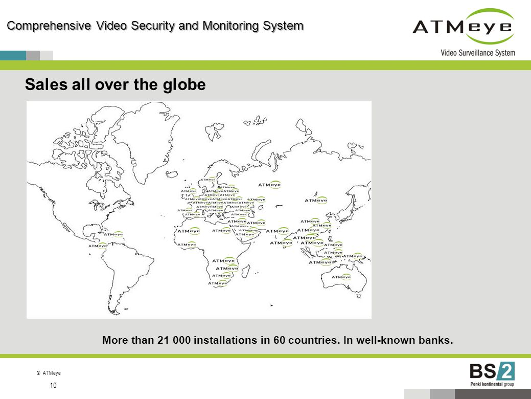 ©ATMeye 10 Comprehensive Video Security and Monitoring System Sales all over the globe More than 21 000 installations in 60 countries.
