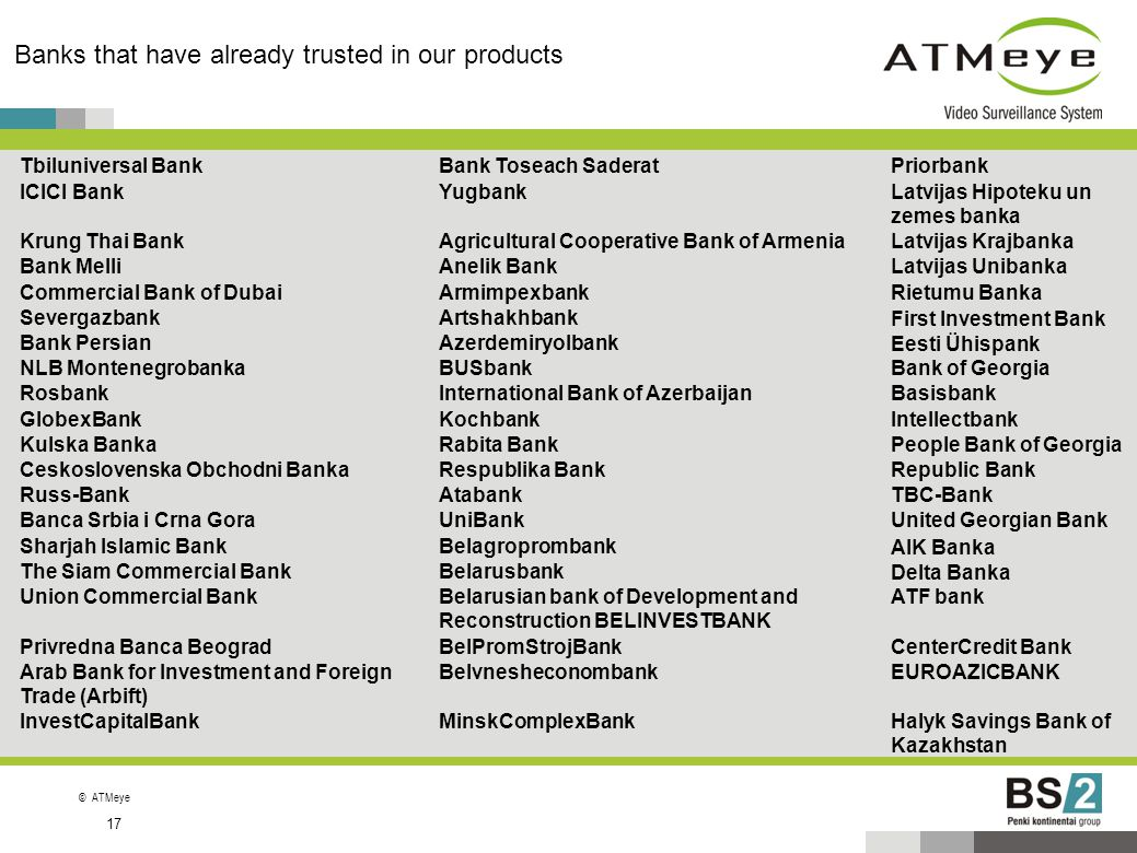 ©ATMeye Banks that have already trusted in our products 17 Tbiluniversal BankBank Toseach SaderatPriorbank ICICI BankYugbankLatvijas Hipoteku un zemes