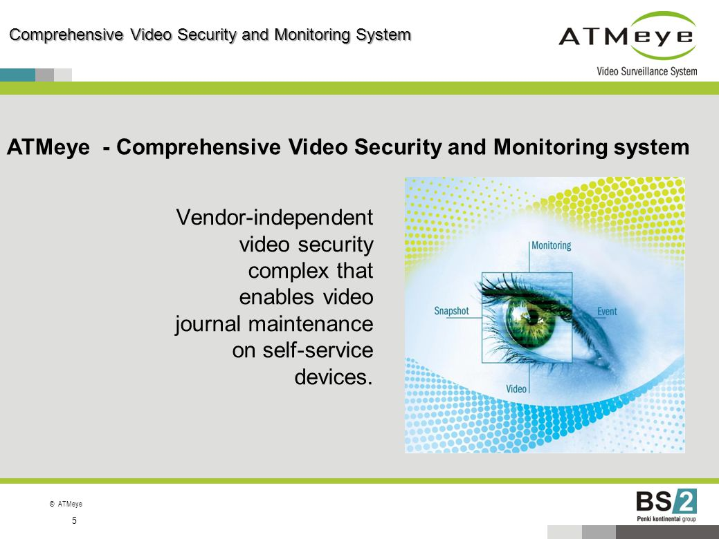 ©ATMeye 5 Comprehensive Video Security and Monitoring System Vendor-independent video security complex that enables video journal maintenance on self-