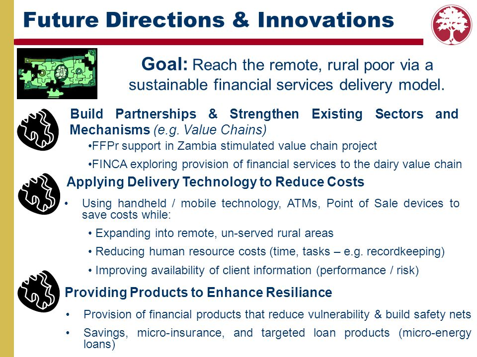 Future Directions & Innovations Goal: Reach the remote, rural poor via a sustainable financial services delivery model. Using handheld / mobile techno