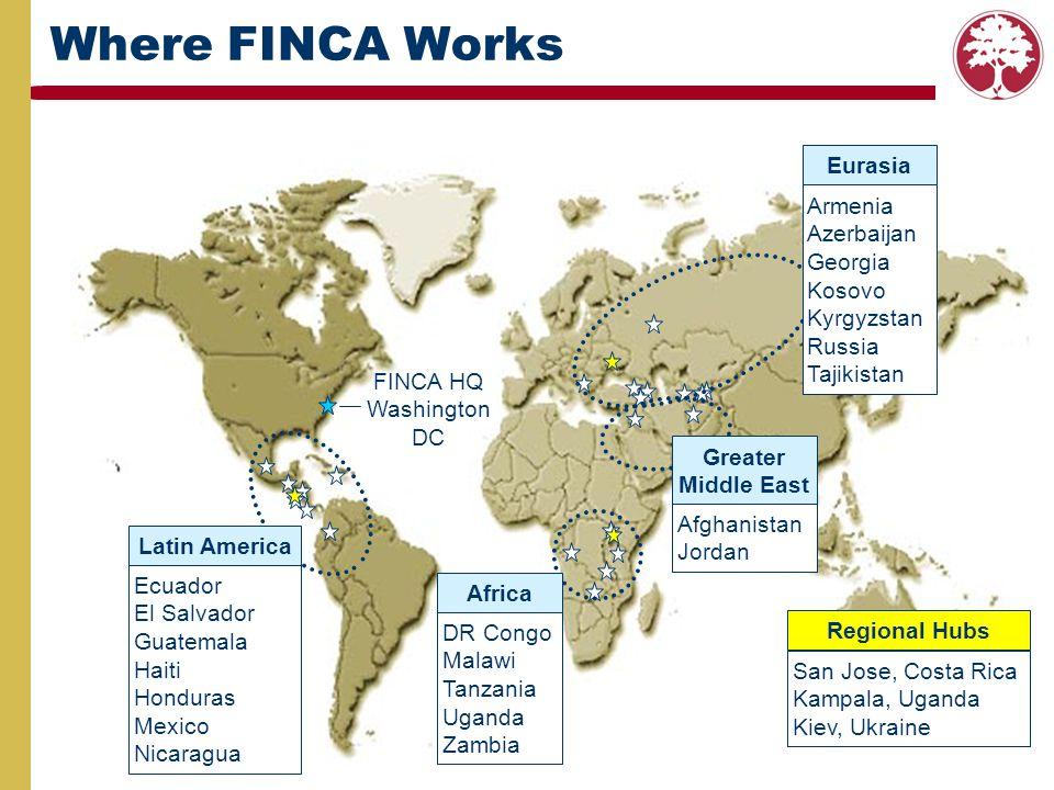 Where FINCA Works Eurasia Armenia Azerbaijan Georgia Kosovo Kyrgyzstan Russia Tajikistan DR Congo Malawi Tanzania Uganda Zambia Ecuador El Salvador Gu