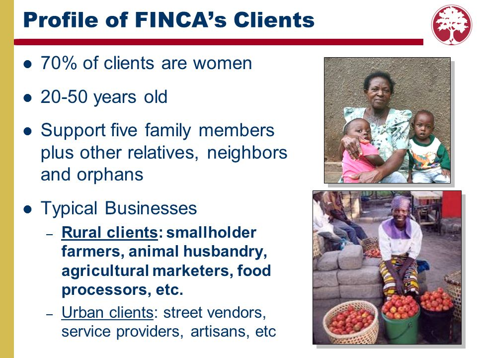 FINCAs Products Credit – Village Banking (i.e., group loans) – Individual – Rural Loan Product – Housing, etc.