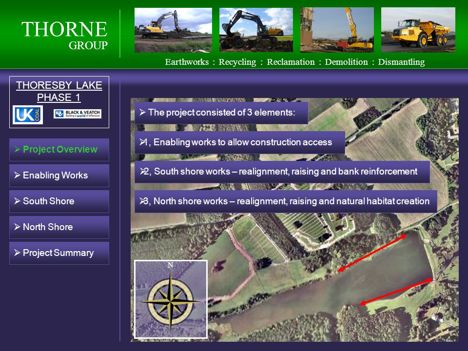 THORNE GROUP THORESBY LAKE PHASE 1 Earthworks : Recycling : Reclamation : Demolition : Dismantling Project Overview The project consisted of 3 element