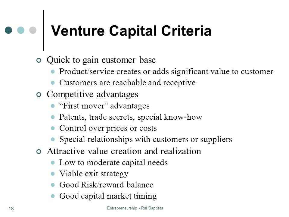 Entrepreneurship - Rui Baptista 18 Venture Capital Criteria Quick to gain customer base Product/service creates or adds significant value to customer