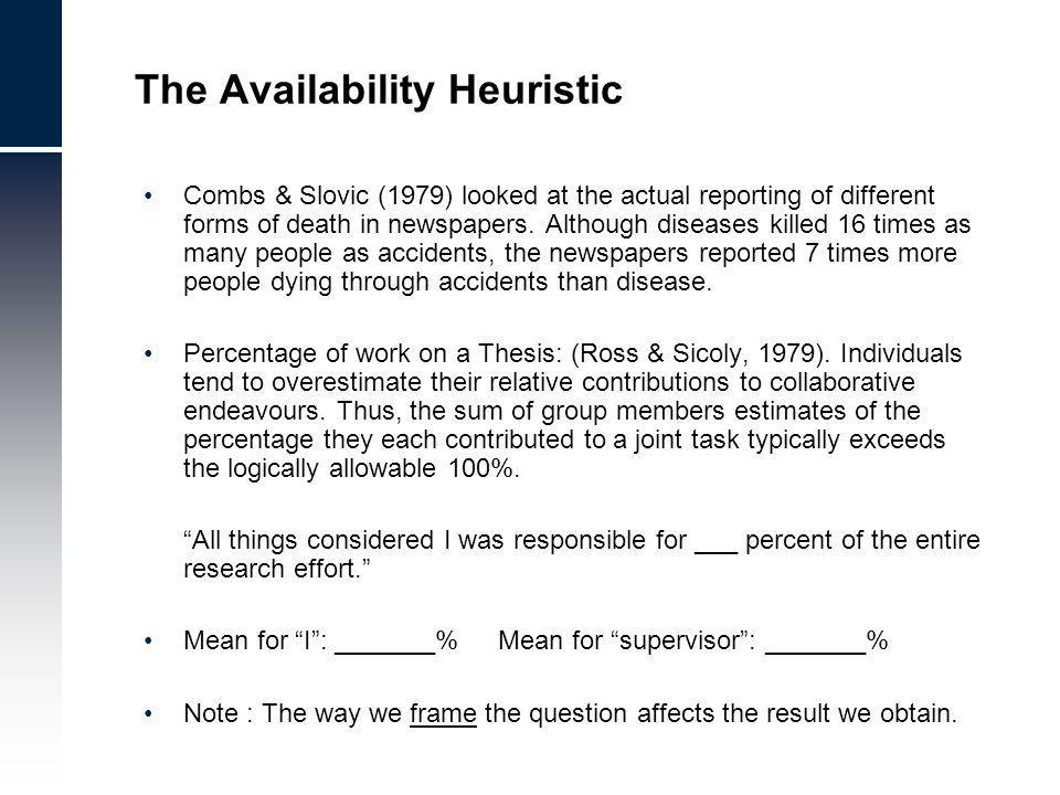 The Availability Heuristic Combs & Slovic (1979) looked at the actual reporting of different forms of death in newspapers.