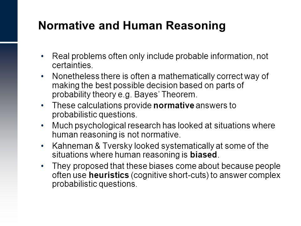 Normative and Human Reasoning Real problems often only include probable information, not certainties.