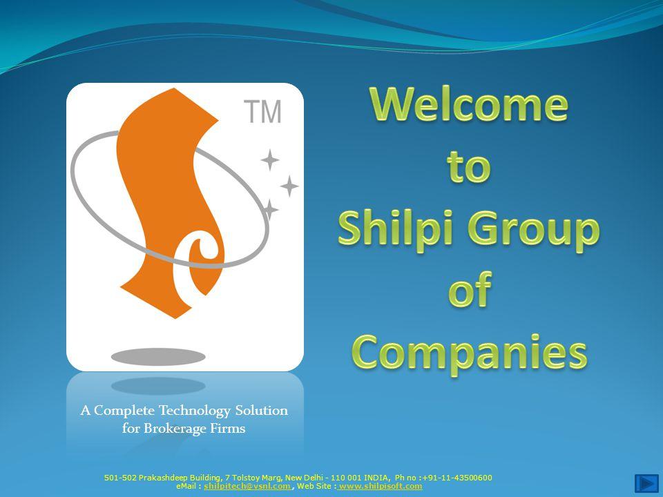 501-502 Prakashdeep Building, 7 Tolstoy Marg, New Delhi - 110 001 INDIA, Ph no :+91-11-43500600 eMail : shilpitech@vsnl.com, Web Site : www.shilpisoft.comshilpitech@vsnl.com www.shilpisoft.com A Complete Technology Solution for Brokerage Firms
