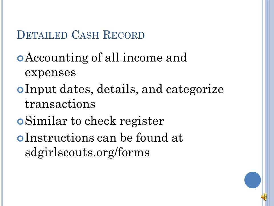 F INANCIAL R EPORTS The Detailed Cash Record and Annual Financial Report and instructional video at sdgirlscouts.org/forms Excel forms will complete the math and transfer the shared information between the two forms.