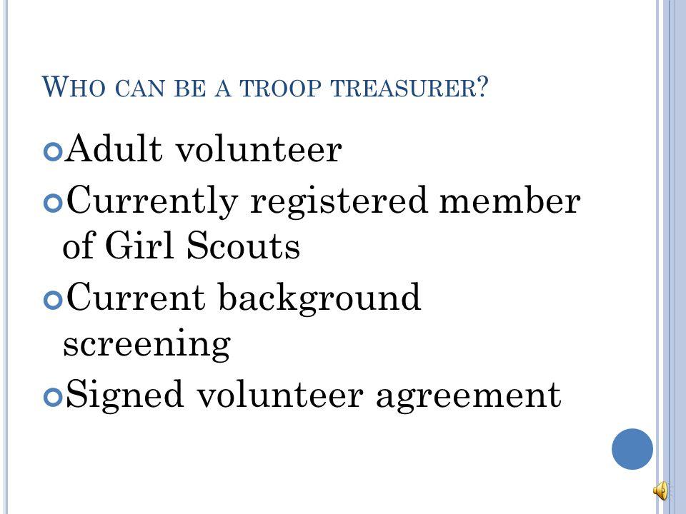 W HO CAN BE A TROOP TREASURER .