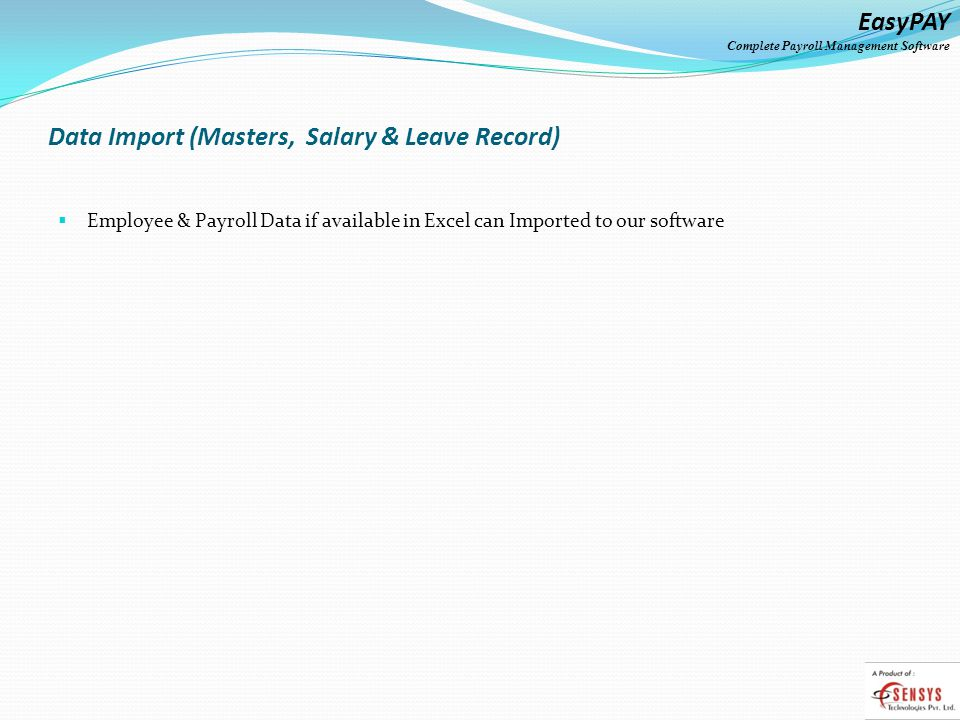 EasyPAY Complete Payroll Management Software Data Import (Masters, Salary & Leave Record) Employee & Payroll Data if available in Excel can Imported to our software