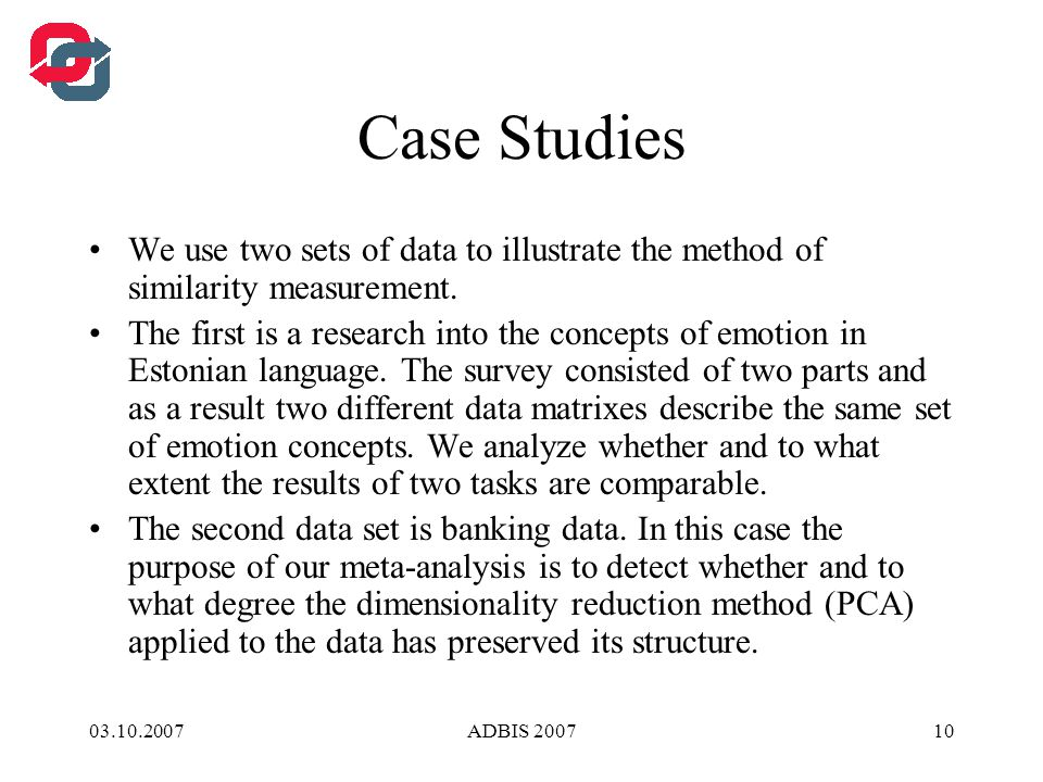 03.10.2007ADBIS 200710 Case Studies We use two sets of data to illustrate the method of similarity measurement.