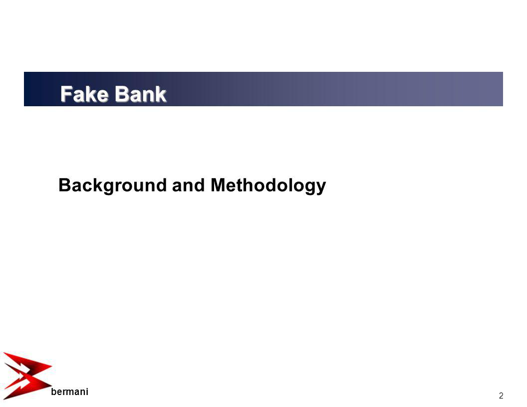 2 bermani Background and Methodology Fake Bank