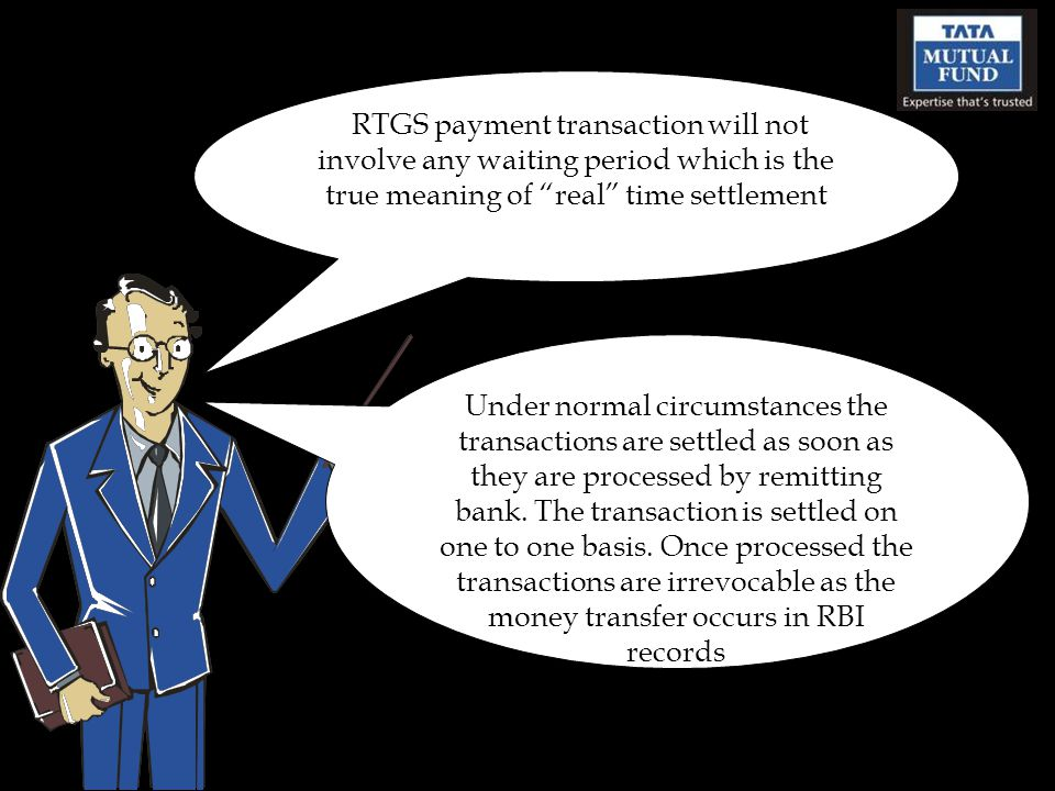 Under normal circumstances the transactions are settled as soon as they are processed by remitting bank. The transaction is settled on one to one basi
