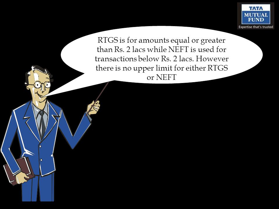 RTGS is for amounts equal or greater than Rs. 2 lacs while NEFT is used for transactions below Rs. 2 lacs. However there is no upper limit for either