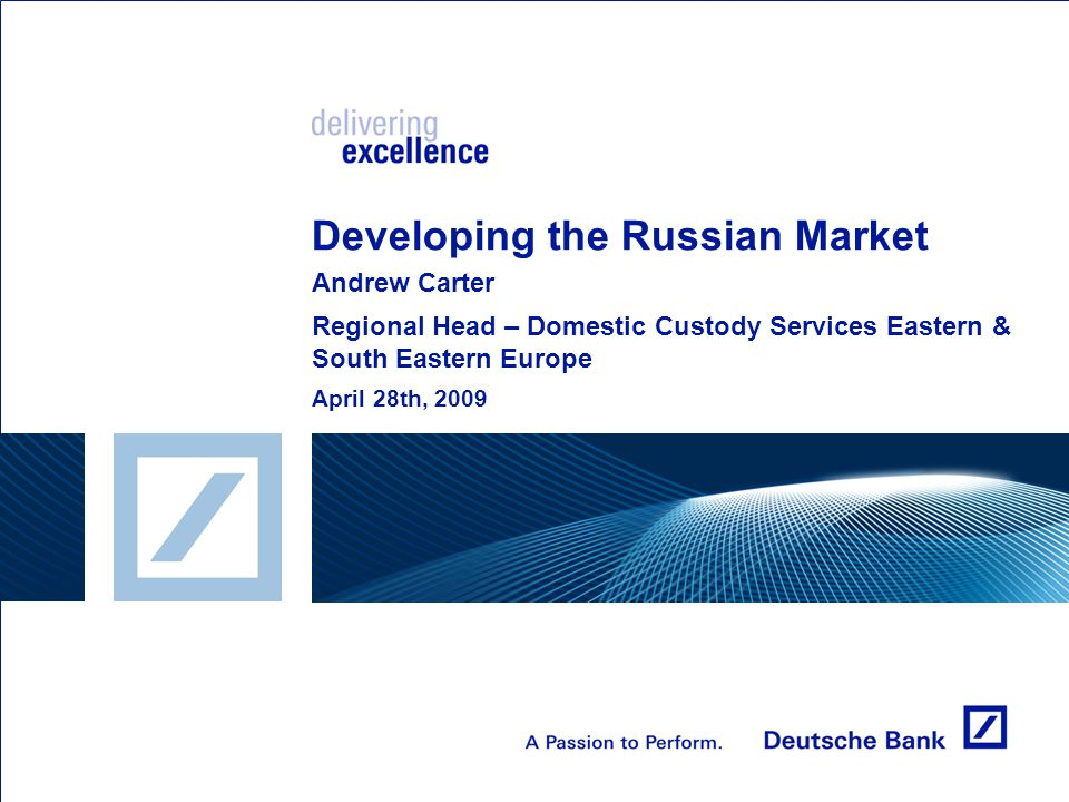 Developing the Russian Market Andrew Carter Regional Head – Domestic Custody Services Eastern & South Eastern Europe April 28th, 2009
