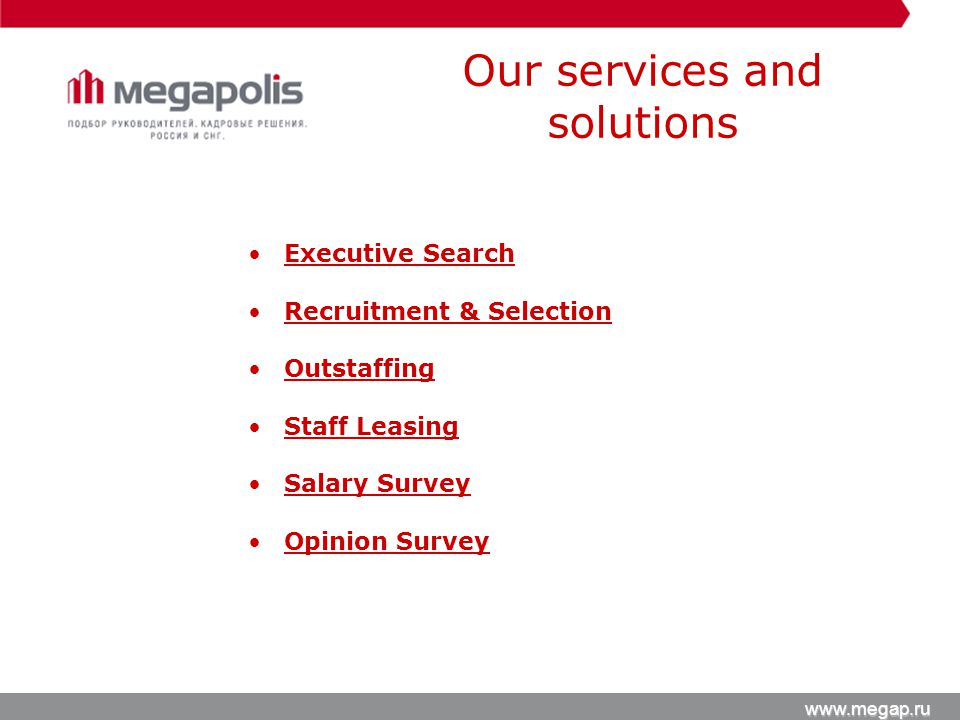 Our services and solutions Executive Search Recruitment & Selection Outstaffing Staff Leasing Salary Survey Opinion Survey
