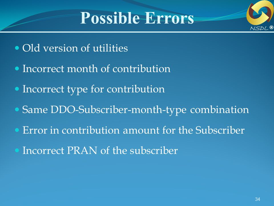 34 Possible Errors Old version of utilities Incorrect month of contribution Incorrect type for contribution Same DDO-Subscriber-month-type combination