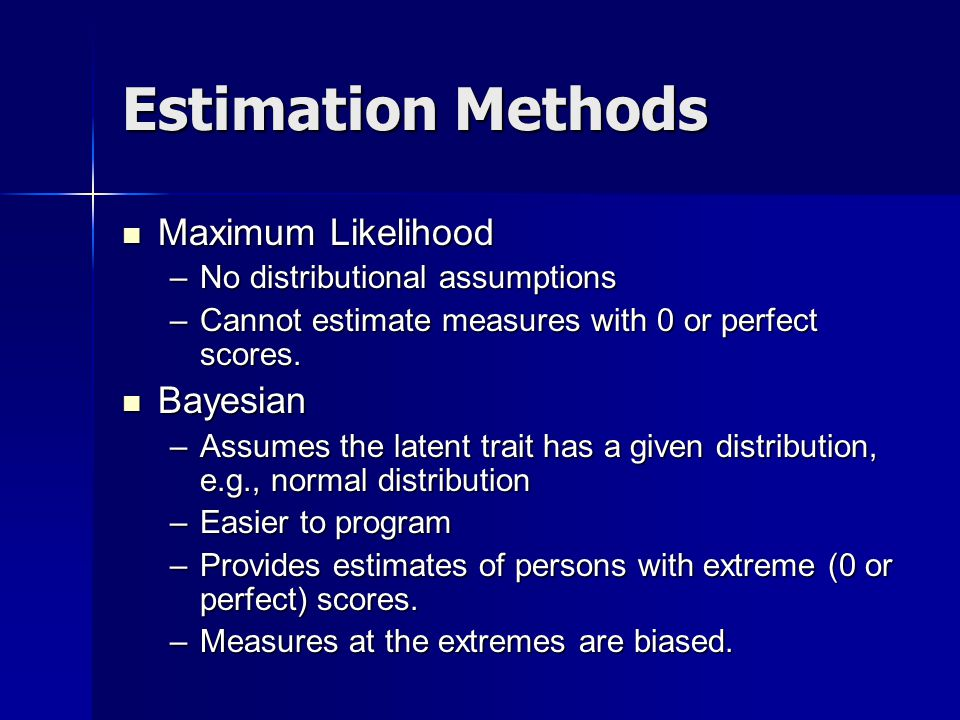 Estimation Methods Maximum Likelihood Maximum Likelihood –No distributional assumptions –Cannot estimate measures with 0 or perfect scores.
