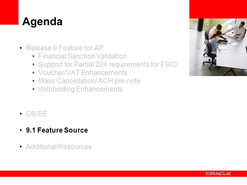 Agenda Release 9 Feature for AP Financial Sanction Validation Support for Partial 224 requirements for FSIO Voucher/VAT Enhancements Mass Cancellation/ ACH pre-note Withholding Enhancements OBIEE 9.1 Feature Source Additional Resources