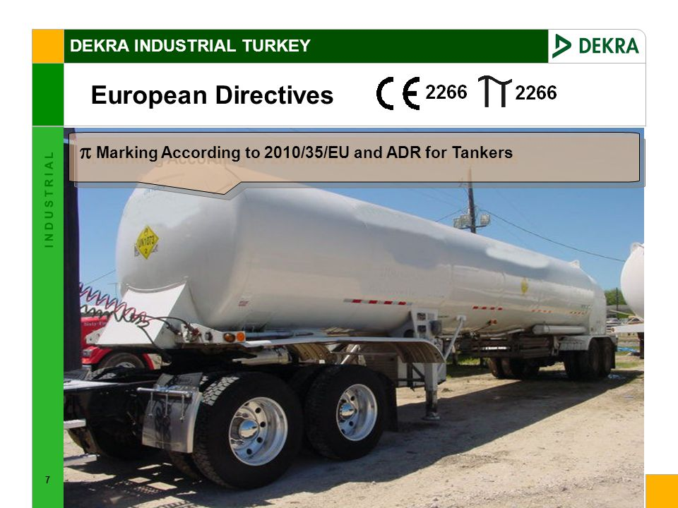7 I N D U S T R I A L European Directives DEKRA INDUSTRIAL TURKEY Marking According to 2010/35/EU and ADR for Tankers
