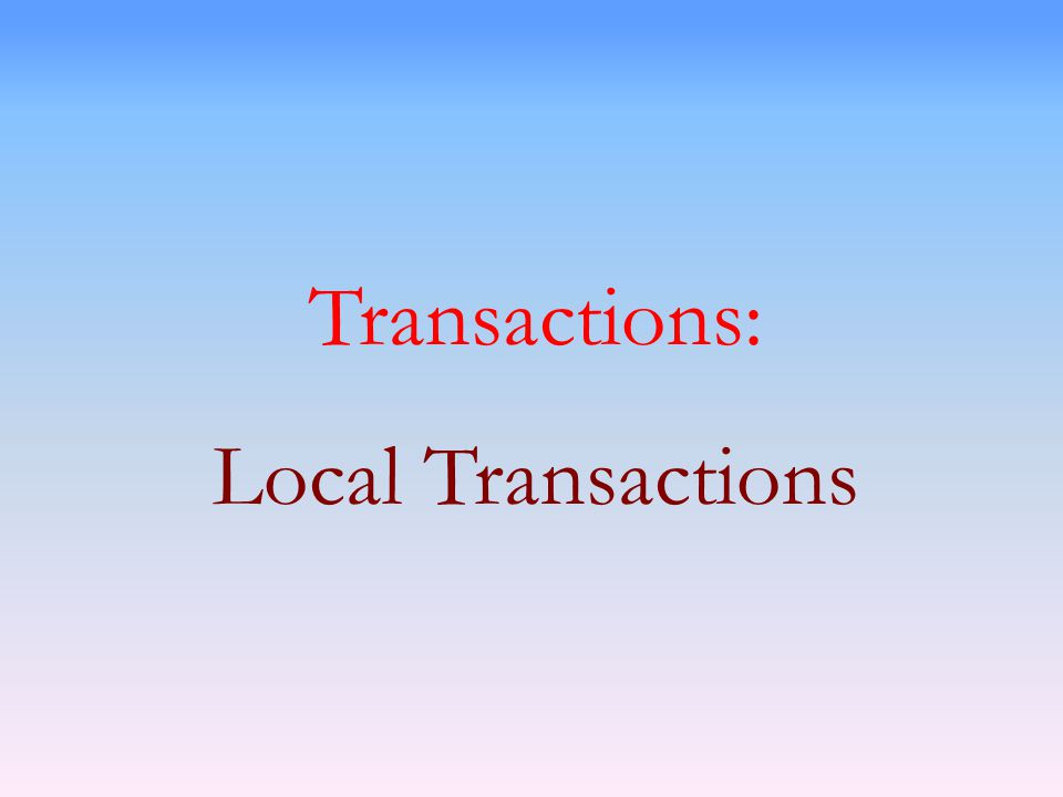 Transactions: Local Transactions