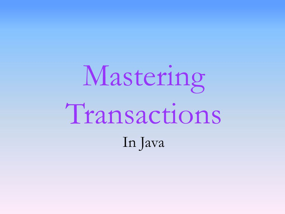 Mastering Transactions In Java