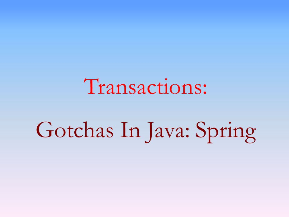 Transactions: Gotchas In Java: Spring