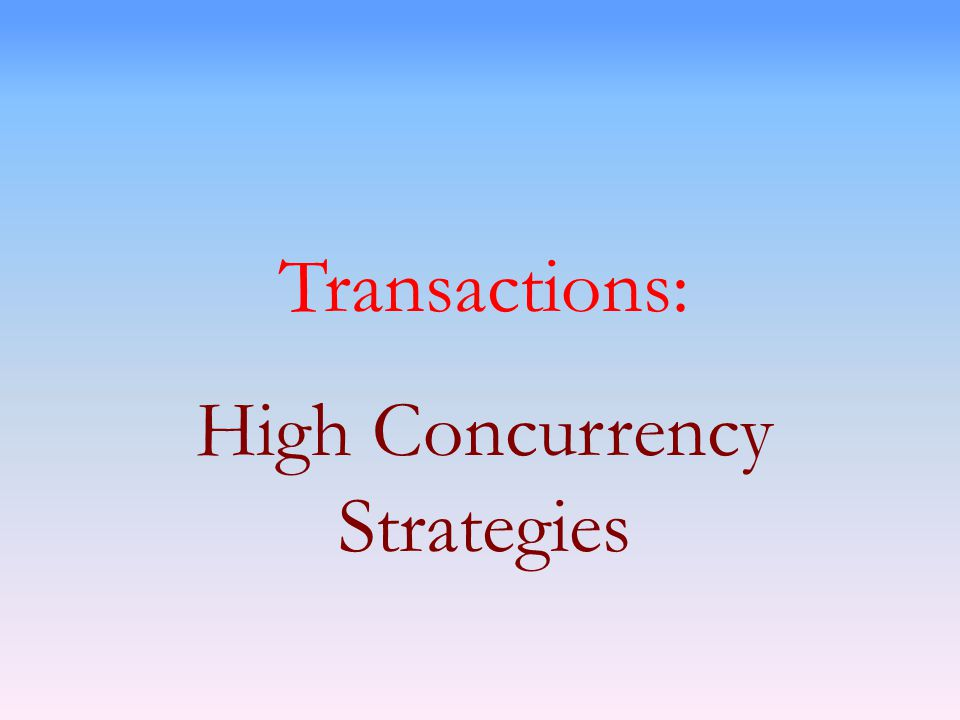 Transactions: High Concurrency Strategies
