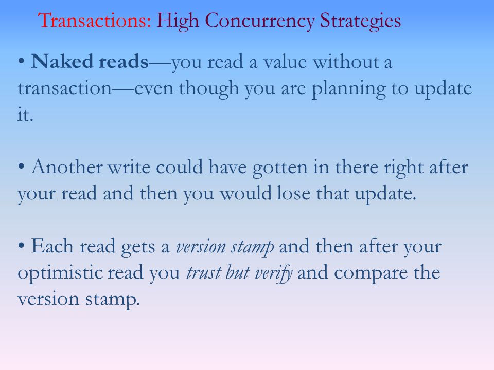Transactions: High Concurrency Strategies Naked readsyou read a value without a transactioneven though you are planning to update it. Another write co
