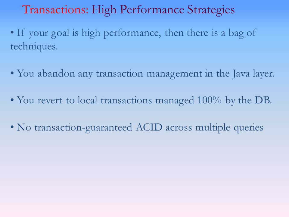 Transactions: High Performance Strategies If your goal is high performance, then there is a bag of techniques. You abandon any transaction management