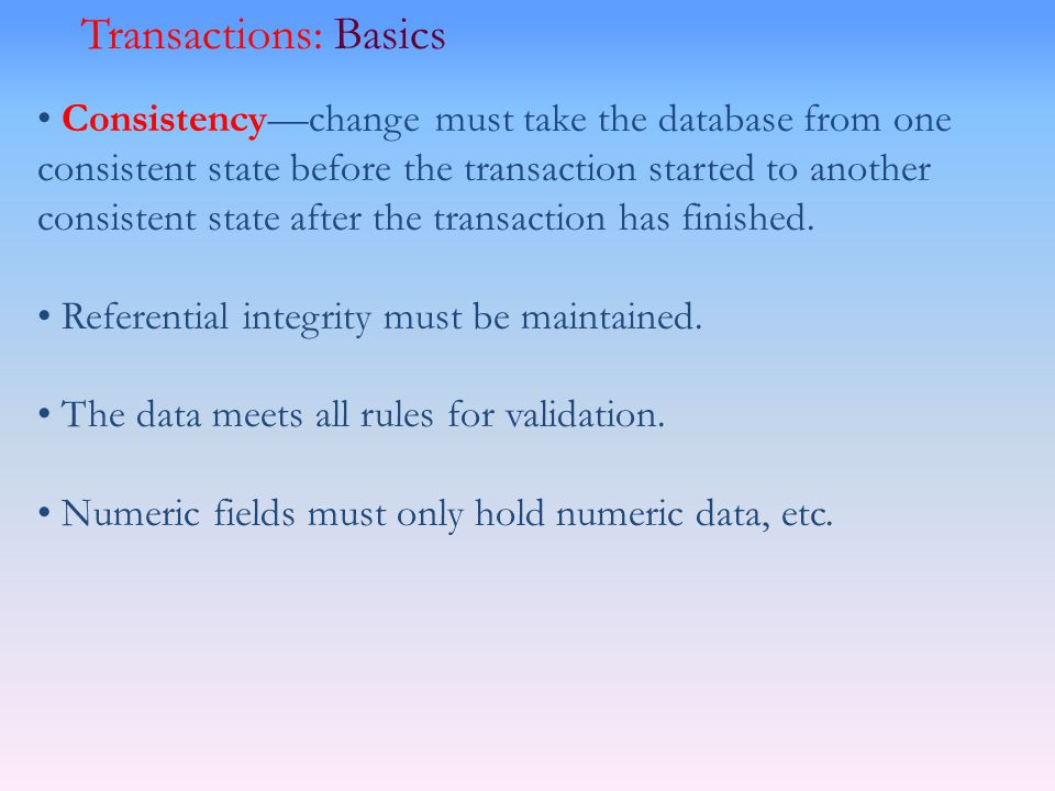 Consistencychange must take the database from one consistent state before the transaction started to another consistent state after the transaction ha